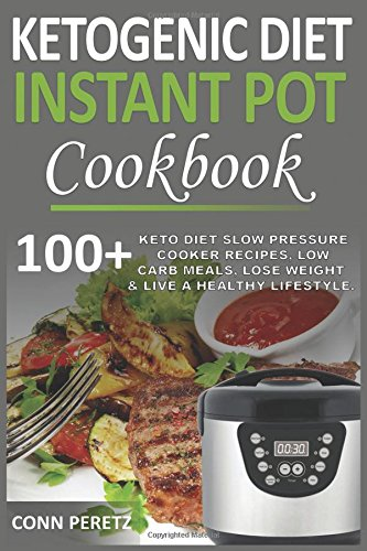 Low Pressure-cooker (Ketogenic Diet Instant Pot Cookbook - 100+ Keto Diet Slow Pressure Cooker Recipes, Low Carb Meals, Lose Weight & Live a Healthy Lifestyle)
