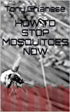 HOW TO STOP MOSQUITOES NOW (English Edition)