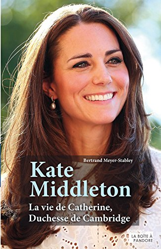 Kate Middleton : la vie de Catherine, Duchesse de Cambridge