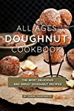 #10: All Ages Doughnut Cookbook: The Most Delicious and Sweet Doughnut Recipes