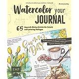 Watercolor your Journal #coloryourday: 65 Aquarell-Motive Schritt-für-Schritt und Lettering-Vorlagen: Perfekt geeignet für de