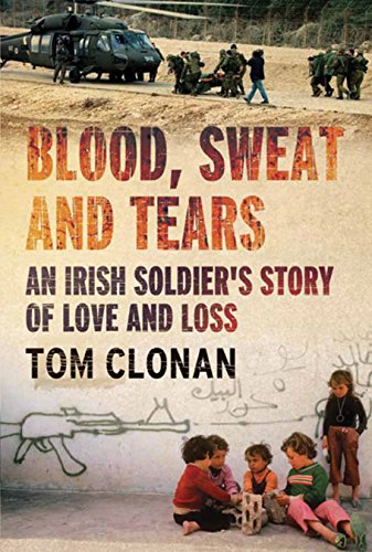 Blood, Sweat and Tears: An Irish Soldier S Story of Love and Loss