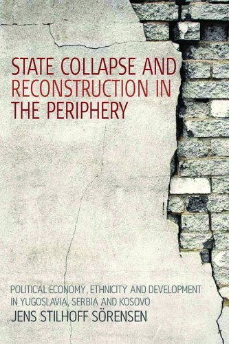 State Collapse and Reconstruction in the Periphery: Political Economy, Ethnicity and Development in Yugoslavia, Serbia and Kosovo by Jens Stilhoff S?rensen (2009-05-30)
