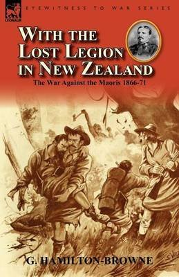 [(With the Lost Legion in New Zealand : The War Against the Maoris 1866-71)] [By (author) G Hamilton-Browne] published on (April, 2012)