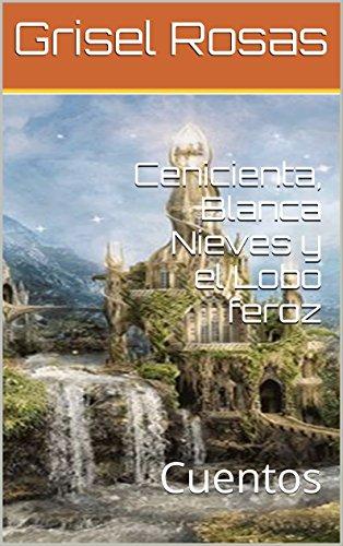 Cenicienta, Blanca Nieves y el Lobo feroz: Cuentos (Cuentos para Katherin)