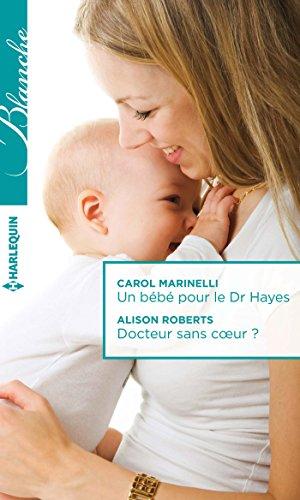 Un bébé pour le Dr Hayes - Docteur sans coeur ? (Blanche)