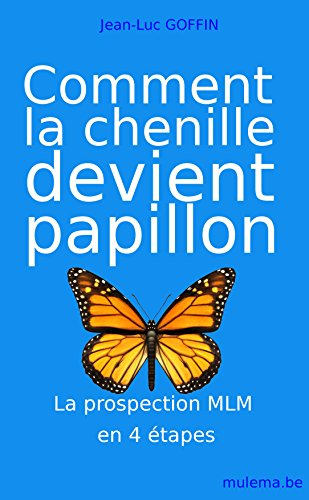En ligne Comment la chenille devient papillon: La prospection MLM en 4 étapes pdf, epub ebook