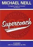 Scarica Libro Supercoach I 10 segreti che ti cambiano la vita Self Help di Neill Michael 2014 Tapa blanda (PDF,EPUB,MOBI) Online Italiano Gratis
