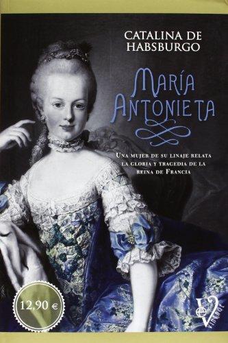 María Antonieta: una mujer de su linaje relata la gloria y tragedia de la reina de Francia (Vintage)