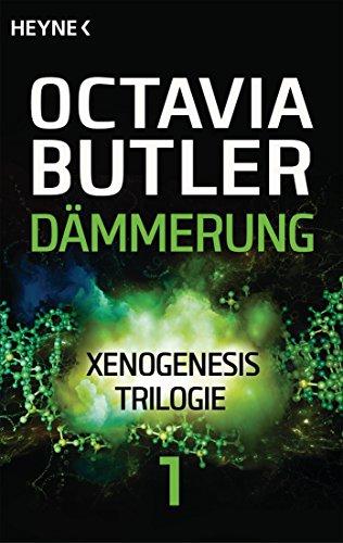 Octavia Butler - Dämmerung (Xenogenesis 1)