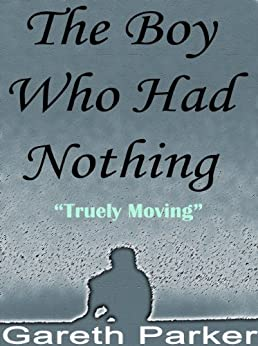 The Boy Who Had Nothing by [Parker, Gareth]