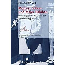 Moj?esz Schorr Und Majer Ba?aban: Polnisch-Judische Historiker Der Zwischenkriegszeit (Schriften Des Simon-Dubnow-Instituts)