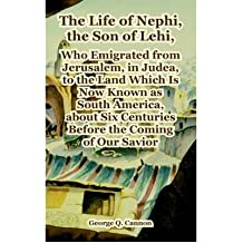The Life of Nephi, the Son of Lehi, Who Emigrated from Jerusalem, in Judea, to the Land Which Is Now Known as South America, About Six Centuries Before the Coming of Our Savior (Paperback) - Common