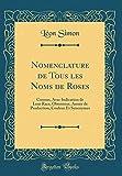 Telecharger Livres Nomenclature de Tous Les Noms de Roses Connus Avec Indication de Leur Race Obtenteur Annee de Production Couleur Et Synonymes Classic Reprint (PDF,EPUB,MOBI) gratuits en Francaise