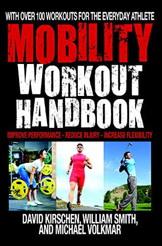 The Mobility Workout Handbook: Over 100 Sequences for Improved Performance, Reduced Injury, and Increased Flexibility (English Edition)