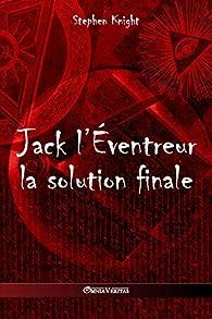 Jack L'Eventreur : La Solution Finale par Stephen Knight