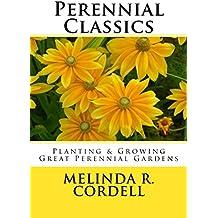 Perennial Classics: Planting & Growing Great Perennial Gardens (Easy-Growing Gardening Series Book 4) (English Edition)