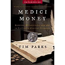 Medici Money: Banking, Metaphysics, and Art in Fifteenth-Century Florence (Enterprise) by Tim Parks (2006-05-17)