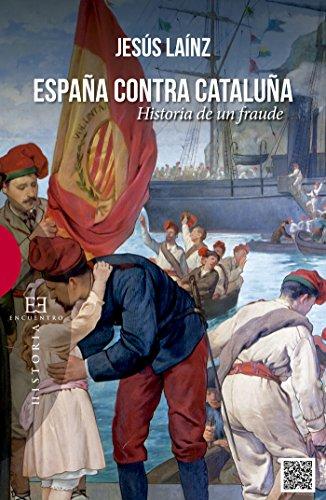 España contra Cataluña: Historia de un fraude (Ensayos nº 516) de [Laínz