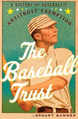 The Baseball Trust: A History of Baseball's Antitrust Exemption 1st edition by Banner, Stuart (2013) Hardcover