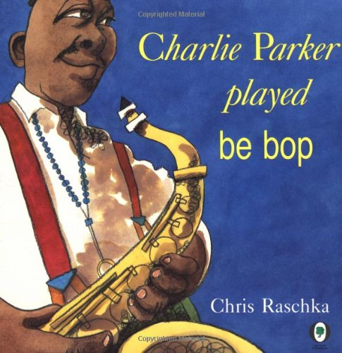 Charlie Parker Played Be Bop por Chris Raschka