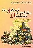 Der Aufstand der badischen Demokraten. Geschichten aus der Revolution 1848/49 - Klaus Gassner, Diana Finkele