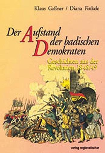 Der Aufstand der badischen Demokraten. Geschichten aus der Revolution 1848/49
