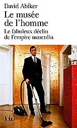 Le musée de l'homme: Le fabuleux déclin de l'empire masculin