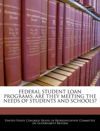 FEDERAL STUDENT LOAN PROGRAMS: ARE THEY MEETING THE NEEDS OF STUDENTS AND SCHOOLS?