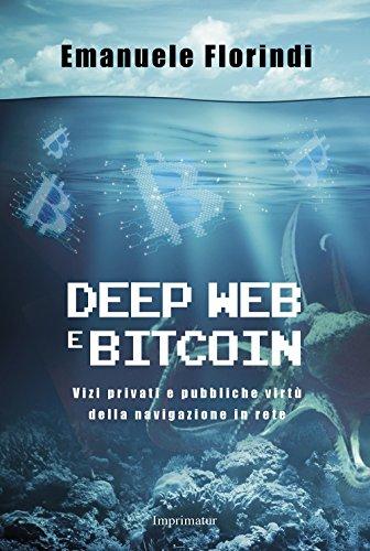 Deep web e bitcoin. Vizi privati e pubbliche virtù della navigazione in rete