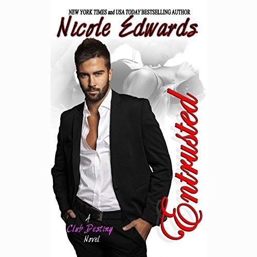 Entrusted: A Club Destiny Novel (Club Destiny series, Book 7) by Nicole Edwards (2015-02-10)