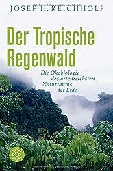 Der tropische Regenwald: Die Ökobiologie des artenreichsten Naturraums der Erde