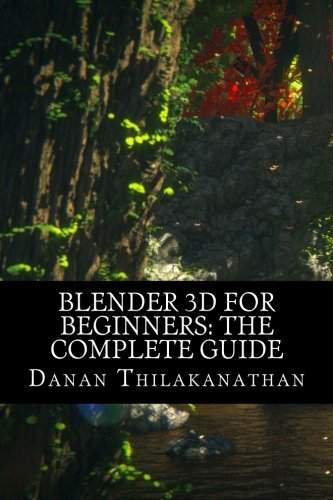 Blender 3D For Beginners: The Complete Guide: The Complete Beginner's Guide to Getting Started with Navigating, Modeling, Animating, Texturing, Lighting, Compositing and Rendering within Blender. por Mr Danan Thilakanathan