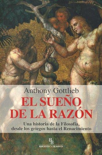El sueño de la razón: Una historia de la Filosofía, desde los griegos hasta el Renacimiento
