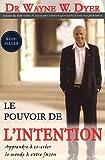 Le pouvoir de l'intention - Apprendre à co-créer le monde à votre façon de Dr Wayne W. Dyer (2004) Broché