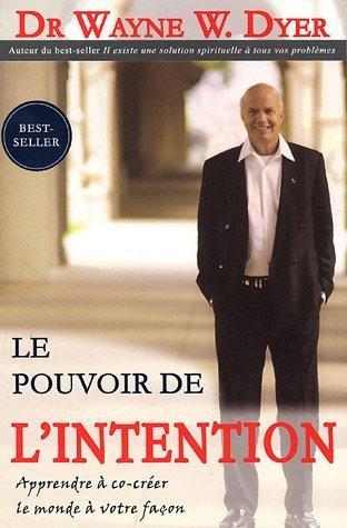 Le pouvoir de l'intention : Apprendre à co-créer le monde à votre façon de Dr Wayne W. Dyer (2004) Broché