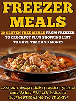 Freezer Meals: 39 Gluten Free Meals From Freezer To Crockpot Plus Shopping List To Save Time And Money-Cook On A Budget And Eliminate Gluten Converting ... Free Using Your Crockpot (English Edition) von [Gilman, Valerie]