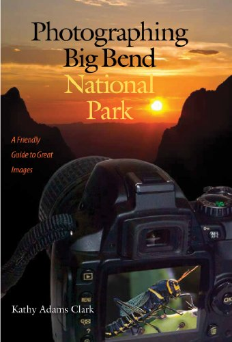 Photographing Big Bend National Park: A Friendly Guide to Great Images (W. L. Moody Jr. Natural History Series, Band 47)