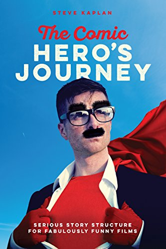 The Comic Hero's Journey: Serious Story Structure for Fabulously Funny Films