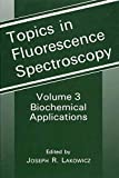Biochemical Applications (Topics in Fluorescence Spectroscopy, Band 3)