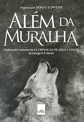 Alm da Muralha. Explorando o Universo de as Crnicas de Gelo e Fogo, de George R. R. Martin (Em Portuguese do Brasil)