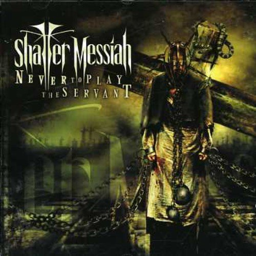 Never To Play The Servant by Shatter Messiah