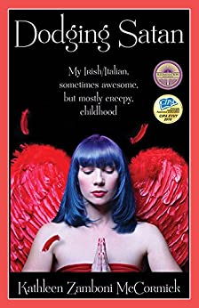 Dodging Satan: My Irish/Italian, Sometimes Awesome, But Mostly Creepy, Childhood by [McCormick, Kathleen]