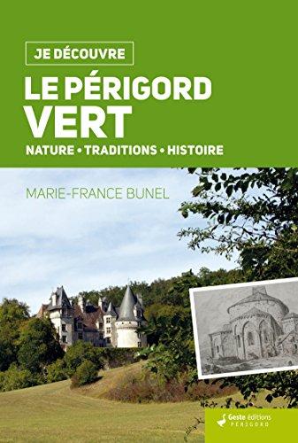 Je Découvre le Périgord Vert - Nature Traditions Histoire