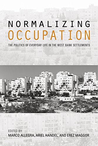 normalizing-occupation-the-politics-of-everyday-life-in-the-west-bank-settlements