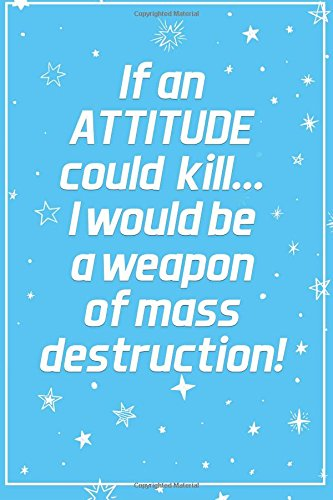 If An Attitude Could Kill...I Would Be A Weapon Of Mass Destruction: Funny Bullet Journal | 120-Page 1/2 Inch Dot Grid Funny Notebook | 6 X 9 Perfect Bound Softcover por Vanguard Stationery