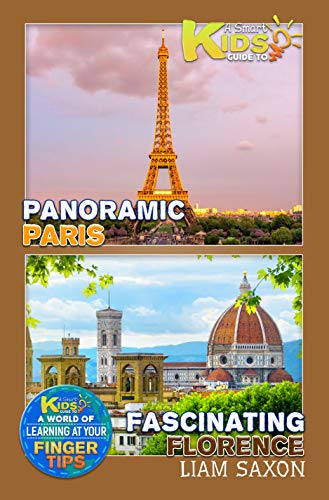 A Smart Kids Guide To Panoramic Paris and Fascinating Florence: A World Of Learning At Your Fingertips (English Edition)