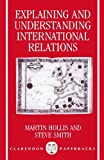 Explaining and Understanding International Relations (Clarendon Paperbacks) 1st edition by Hollis, Martin, Smith, Steve (1991) Paperback