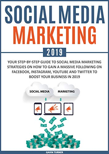Social Media Marketing 2019: Your Step-by-Step Guide to Social Media Marketing Strategies on How to Gain a Massive Following on Facebook, Instagram, YouTube ... and Branding Book 1) (English Edition)