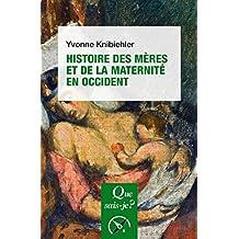 Histoire des mères et de la maternité en Occident: « Que sais-je ? » n° 3539